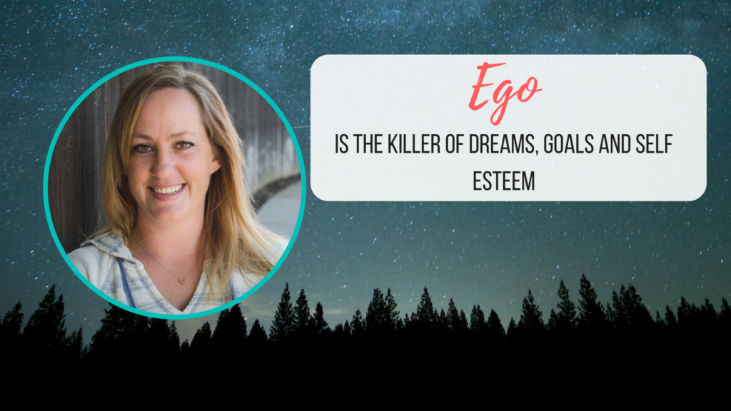 Ego is the Killer of Dreams, Goals, and Self Esteem