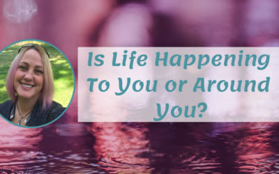 Is Life Happening To You or Around You?